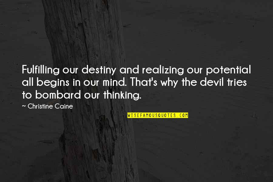 The Thinking Mind Quotes By Christine Caine: Fulfilling our destiny and realizing our potential all