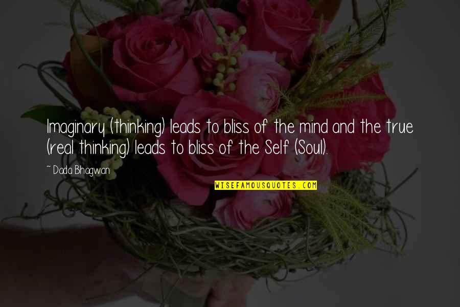 The Thinking Mind Quotes By Dada Bhagwan: Imaginary (thinking) leads to bliss of the mind
