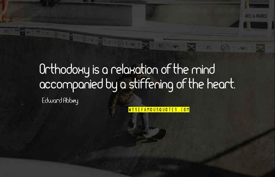 The Thinking Mind Quotes By Edward Abbey: Orthodoxy is a relaxation of the mind accompanied