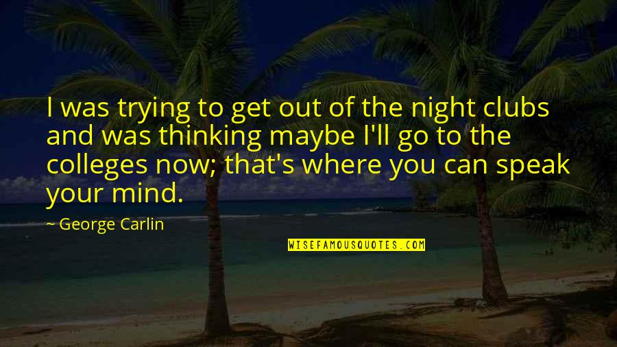 The Thinking Mind Quotes By George Carlin: I was trying to get out of the