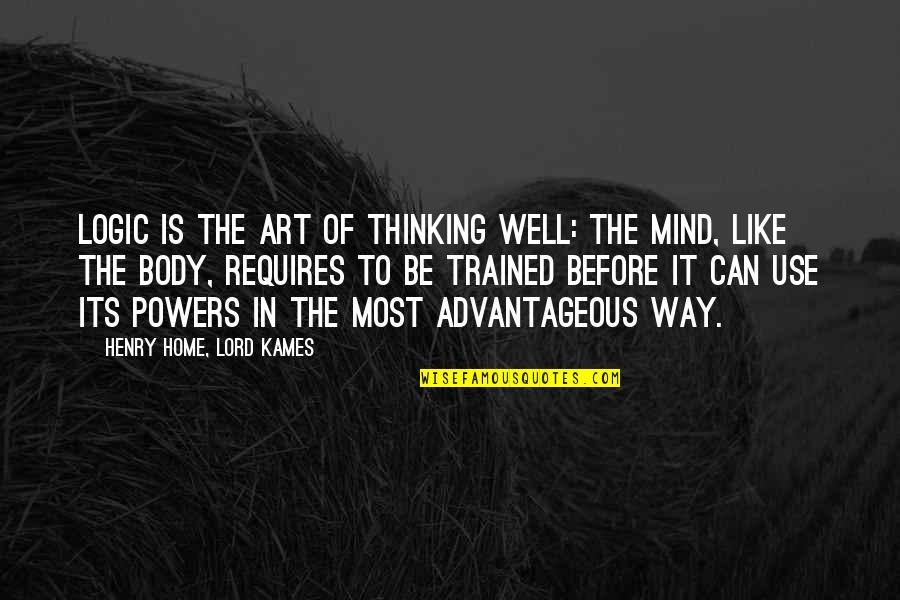 The Thinking Mind Quotes By Henry Home, Lord Kames: Logic is the art of thinking well: the