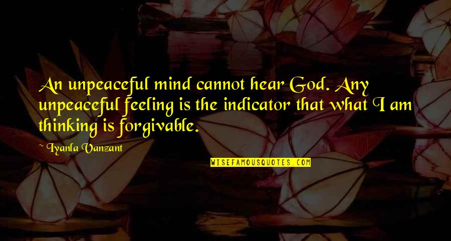 The Thinking Mind Quotes By Iyanla Vanzant: An unpeaceful mind cannot hear God. Any unpeaceful