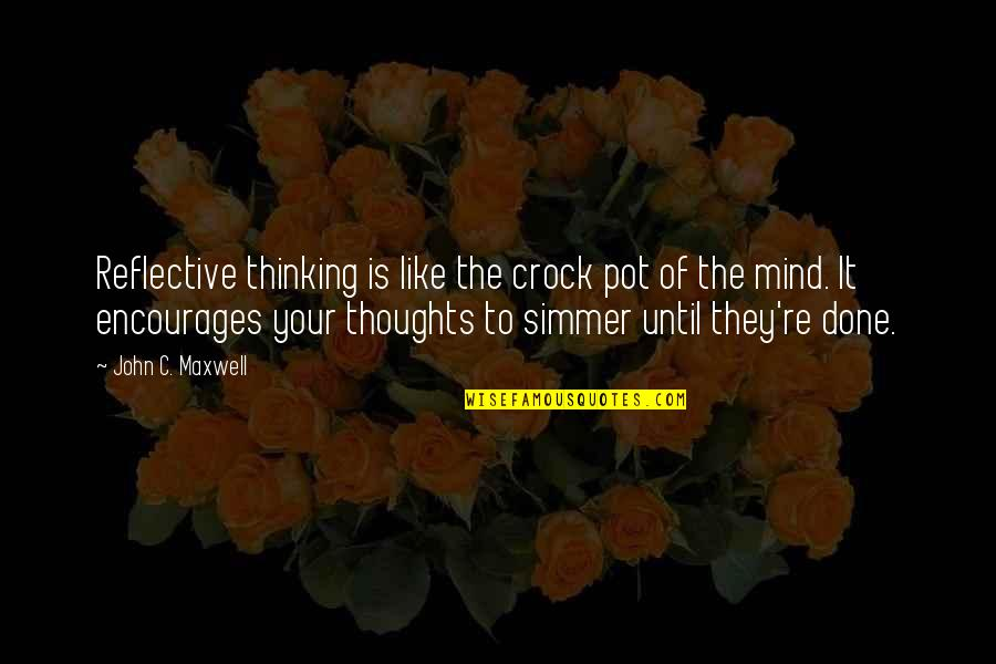 The Thinking Mind Quotes By John C. Maxwell: Reflective thinking is like the crock pot of