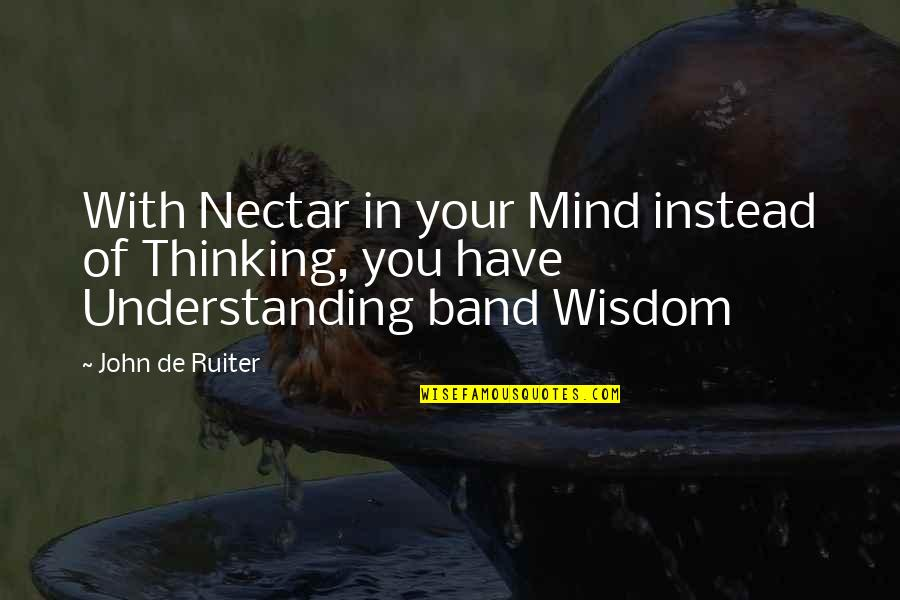 The Thinking Mind Quotes By John De Ruiter: With Nectar in your Mind instead of Thinking,