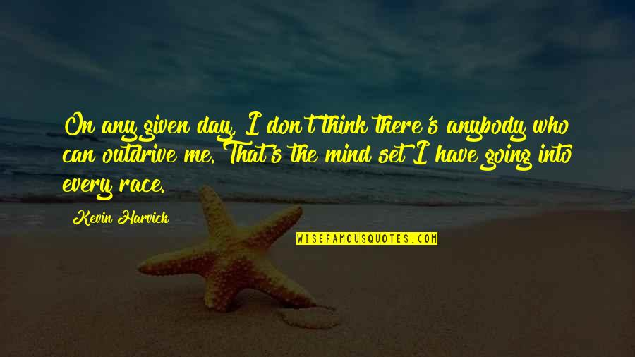 The Thinking Mind Quotes By Kevin Harvick: On any given day, I don't think there's