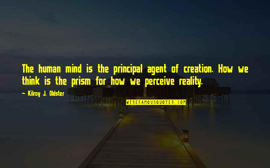The Thinking Mind Quotes By Kilroy J. Oldster: The human mind is the principal agent of
