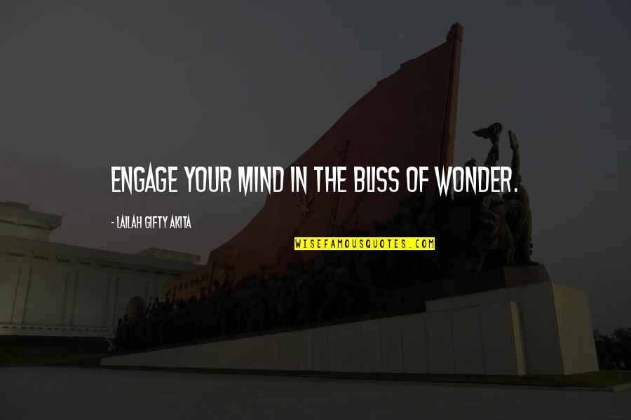 The Thinking Mind Quotes By Lailah Gifty Akita: Engage your mind in the bliss of wonder.