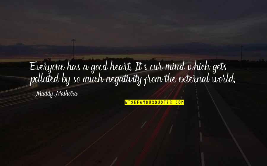 The Thinking Mind Quotes By Maddy Malhotra: Everyone has a good heart. It's our mind