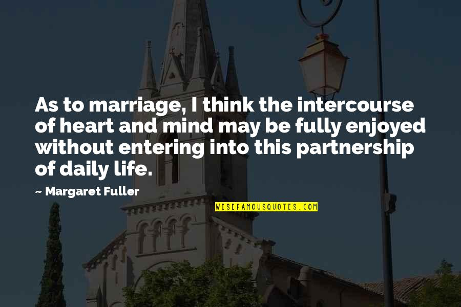 The Thinking Mind Quotes By Margaret Fuller: As to marriage, I think the intercourse of