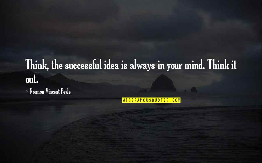 The Thinking Mind Quotes By Norman Vincent Peale: Think, the successful idea is always in your