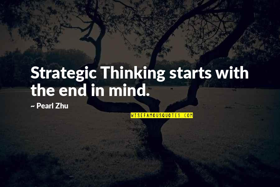 The Thinking Mind Quotes By Pearl Zhu: Strategic Thinking starts with the end in mind.