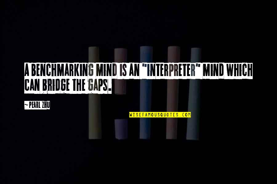 "The Thinking Mind Quotes By Pearl Zhu: A benchmarking mind is an ""interpreter"" mind which"