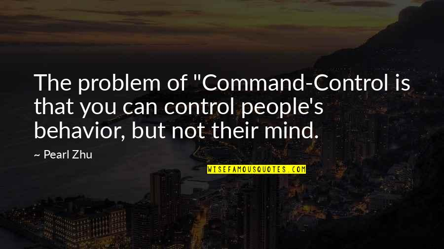 "The Thinking Mind Quotes By Pearl Zhu: The problem of ""Command-Control is that you can"