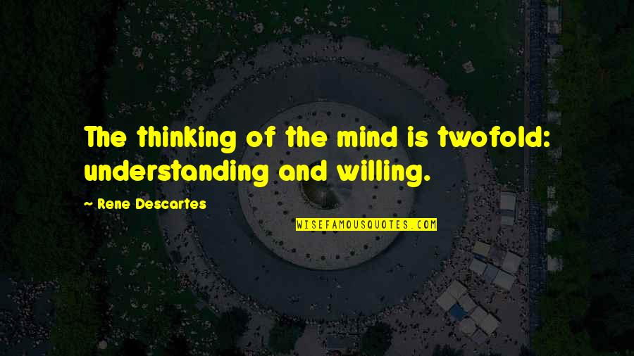 The Thinking Mind Quotes By Rene Descartes: The thinking of the mind is twofold: understanding