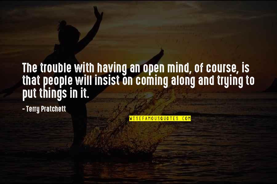 The Thinking Mind Quotes By Terry Pratchett: The trouble with having an open mind, of