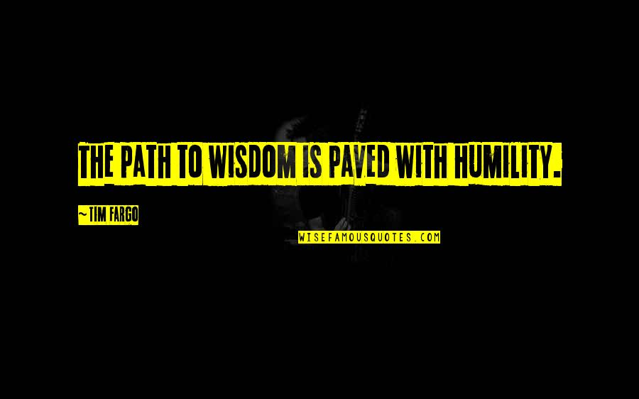 The Thinking Mind Quotes By Tim Fargo: The path to wisdom is paved with humility.
