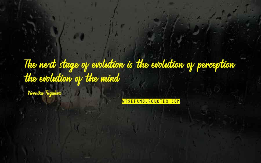 The Thinking Mind Quotes By Vironika Tugaleva: The next stage of evolution is the evolution