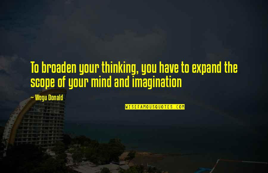 The Thinking Mind Quotes By Wogu Donald: To broaden your thinking, you have to expand