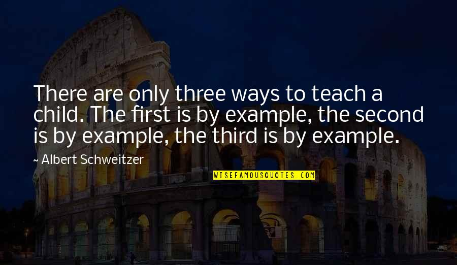 The Third Child Quotes By Albert Schweitzer: There are only three ways to teach a