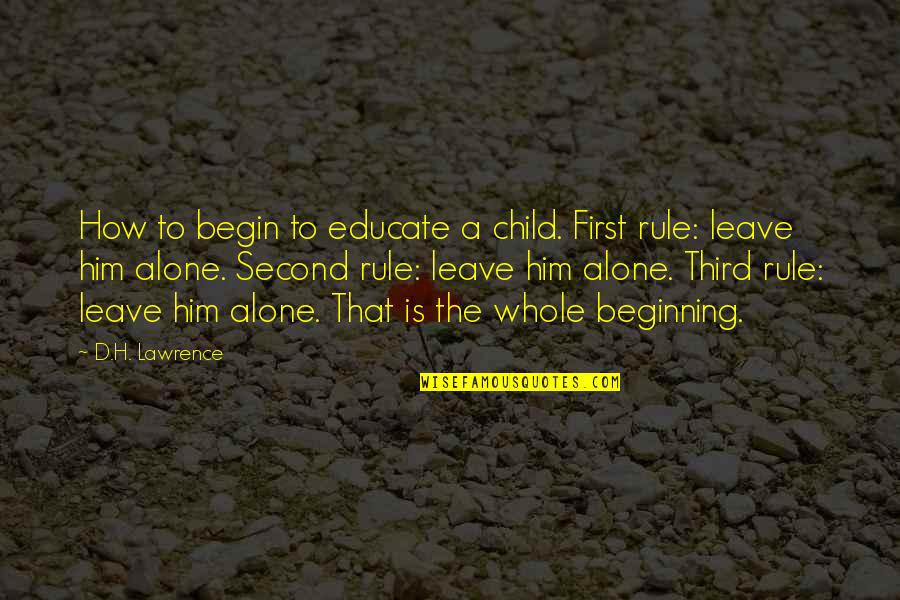 The Third Child Quotes By D.H. Lawrence: How to begin to educate a child. First