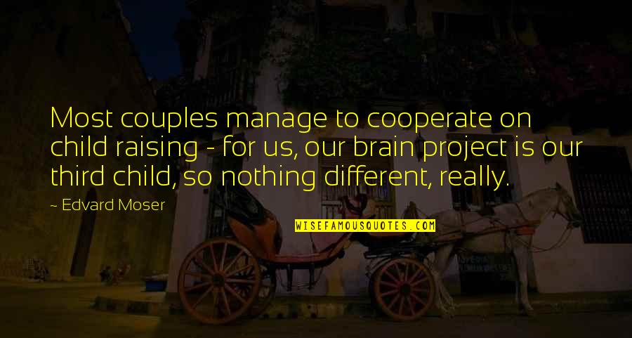 The Third Child Quotes By Edvard Moser: Most couples manage to cooperate on child raising