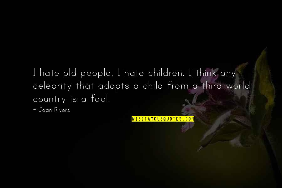 The Third Child Quotes By Joan Rivers: I hate old people, I hate children. I