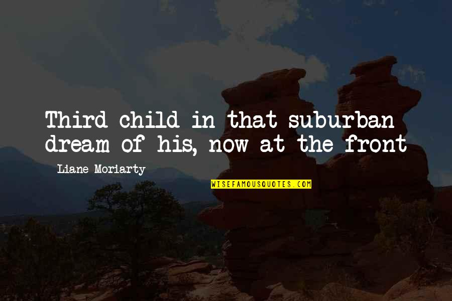 The Third Child Quotes By Liane Moriarty: Third child in that suburban dream of his,