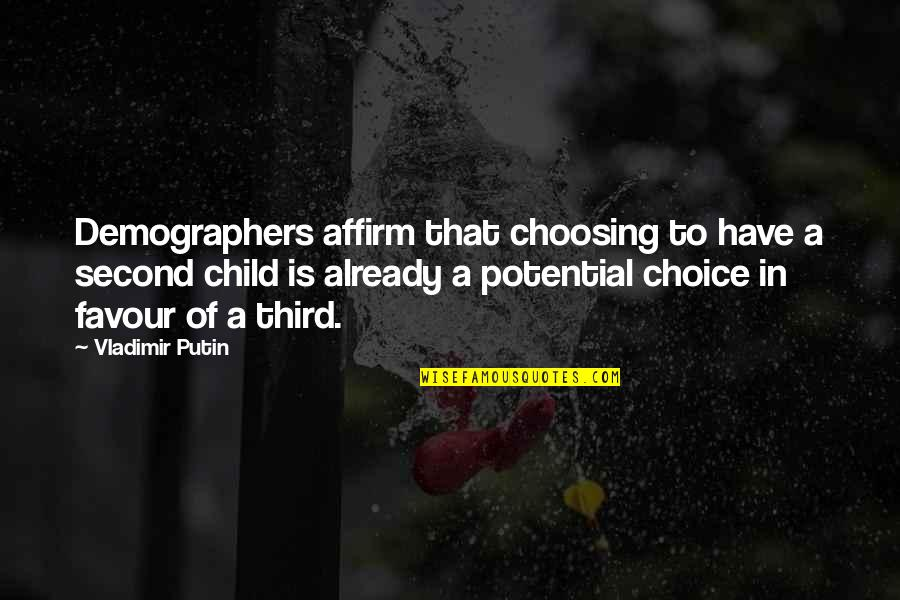 The Third Child Quotes By Vladimir Putin: Demographers affirm that choosing to have a second