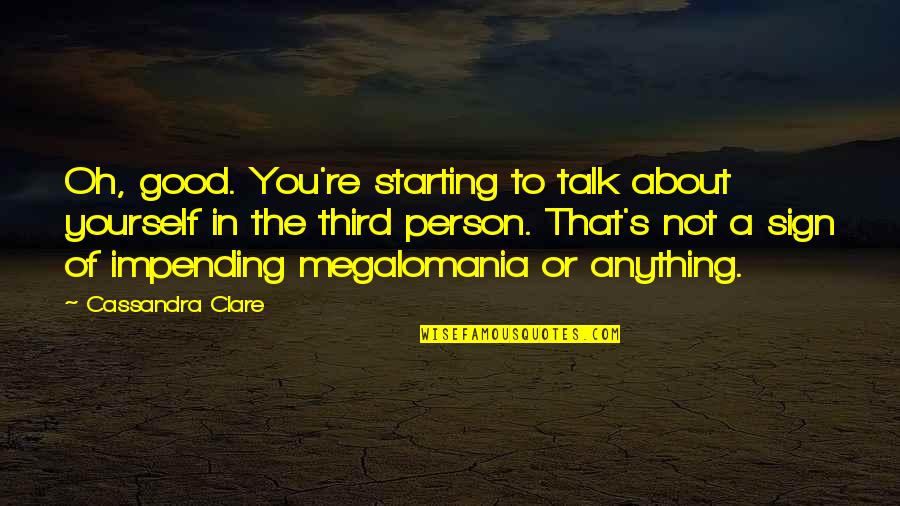 The Third Person Quotes By Cassandra Clare: Oh, good. You're starting to talk about yourself
