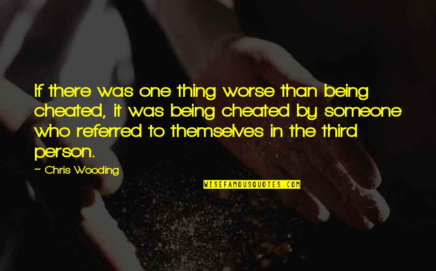 The Third Person Quotes By Chris Wooding: If there was one thing worse than being