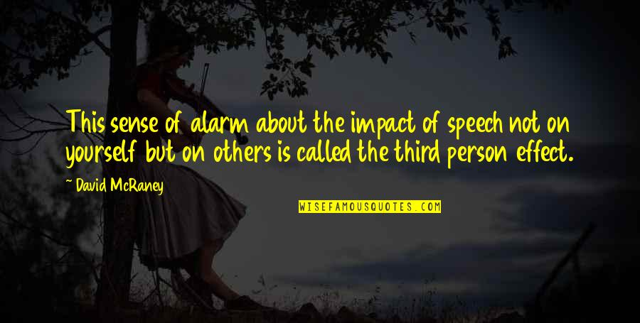 The Third Person Quotes By David McRaney: This sense of alarm about the impact of