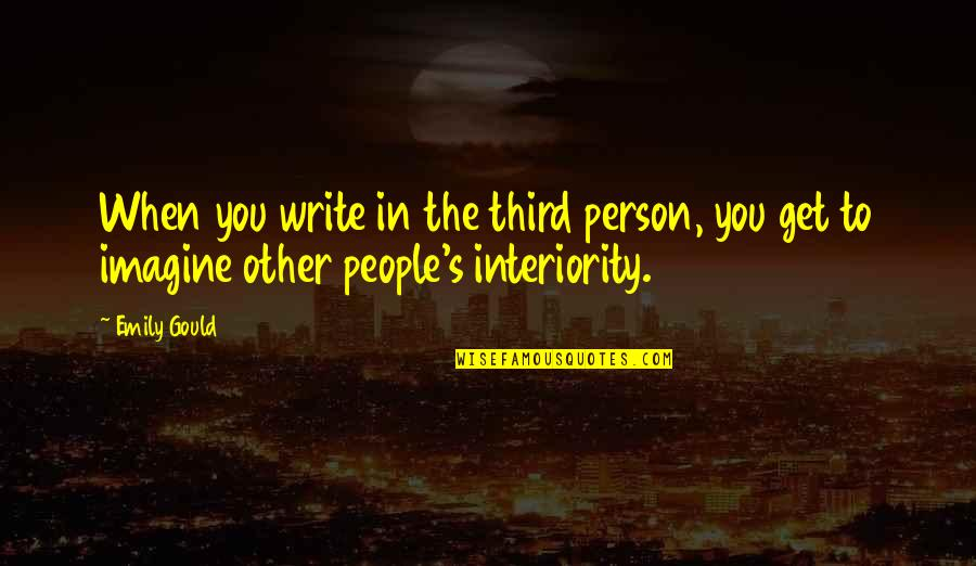The Third Person Quotes By Emily Gould: When you write in the third person, you