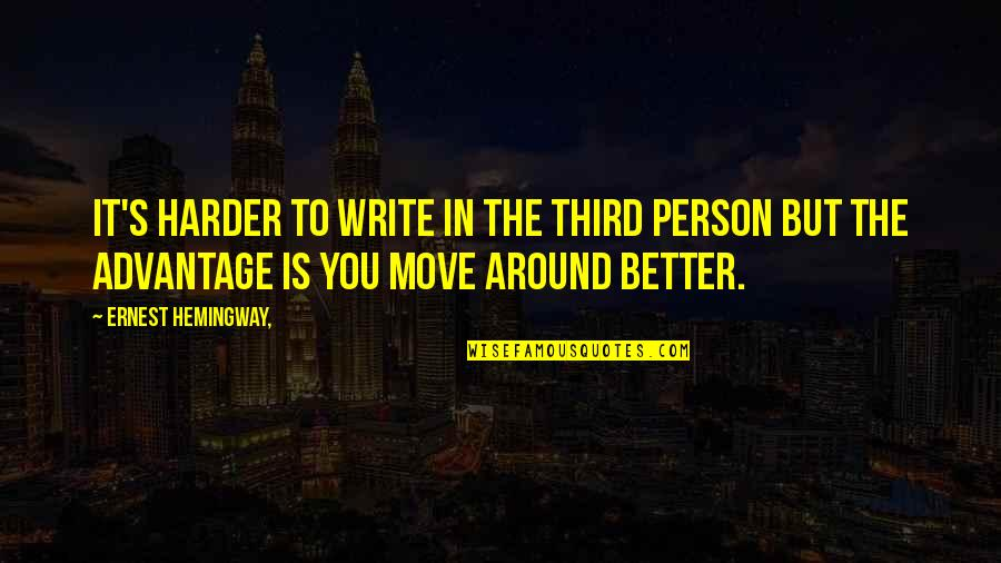 The Third Person Quotes By Ernest Hemingway,: It's harder to write in the third person