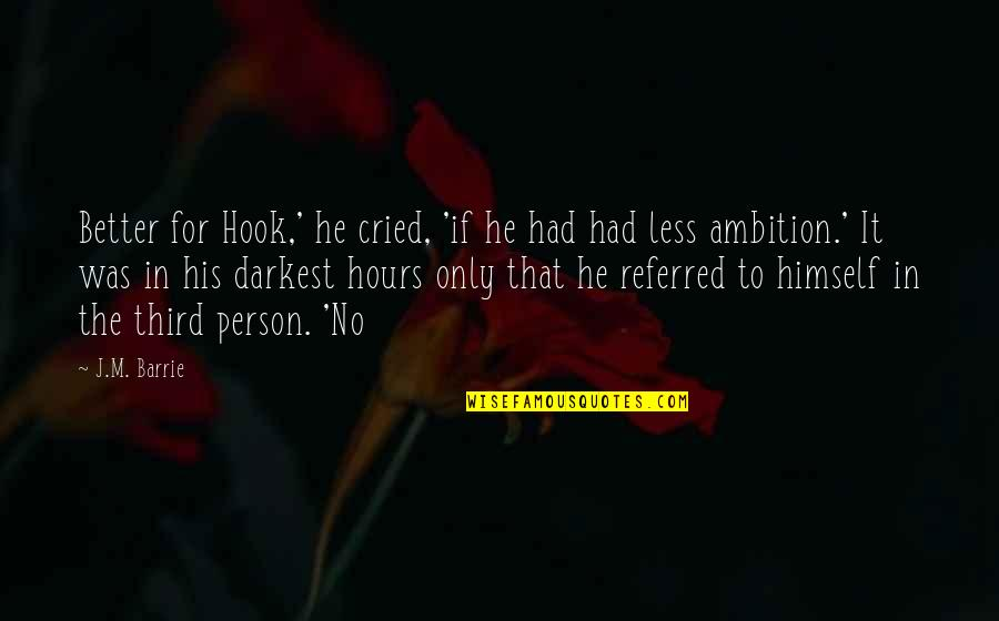 The Third Person Quotes By J.M. Barrie: Better for Hook,' he cried, 'if he had