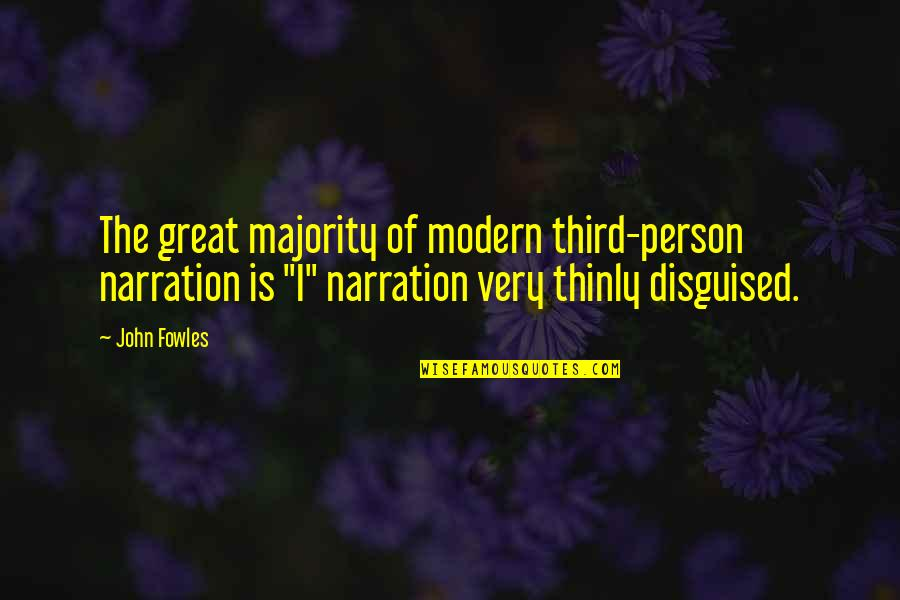 The Third Person Quotes By John Fowles: The great majority of modern third-person narration is