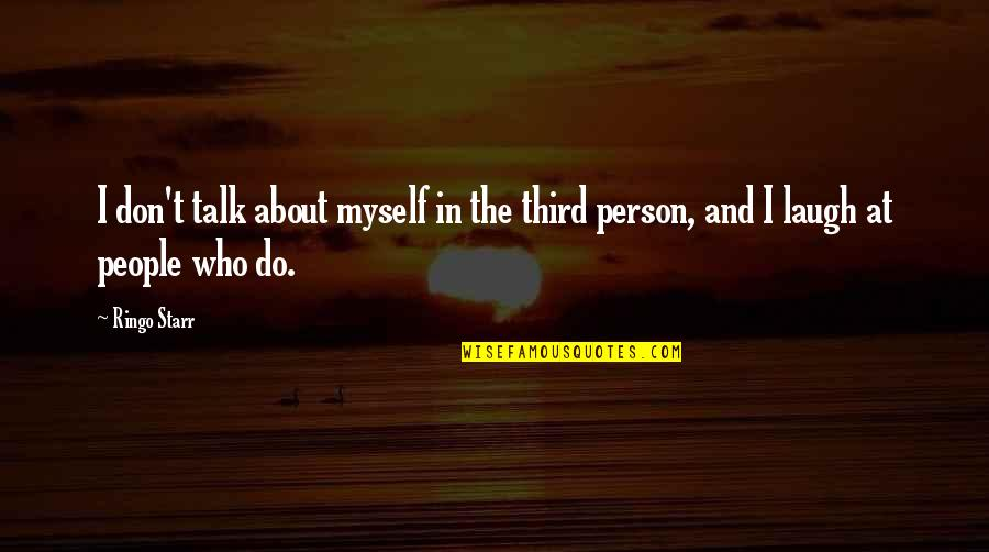 The Third Person Quotes By Ringo Starr: I don't talk about myself in the third