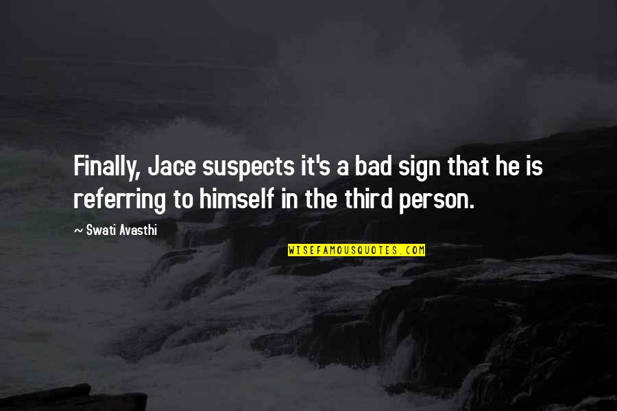 The Third Person Quotes By Swati Avasthi: Finally, Jace suspects it's a bad sign that