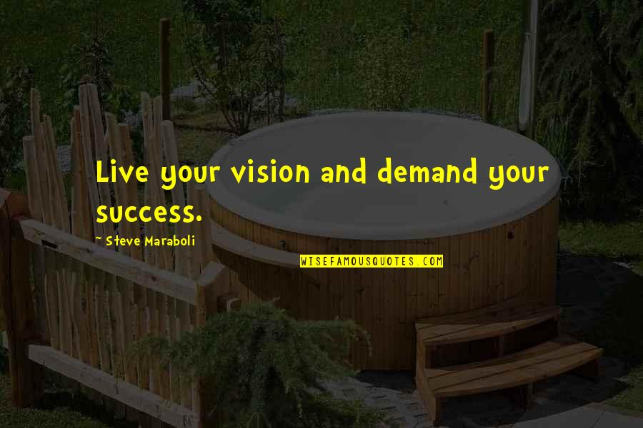 The Tick Comic Quotes By Steve Maraboli: Live your vision and demand your success.
