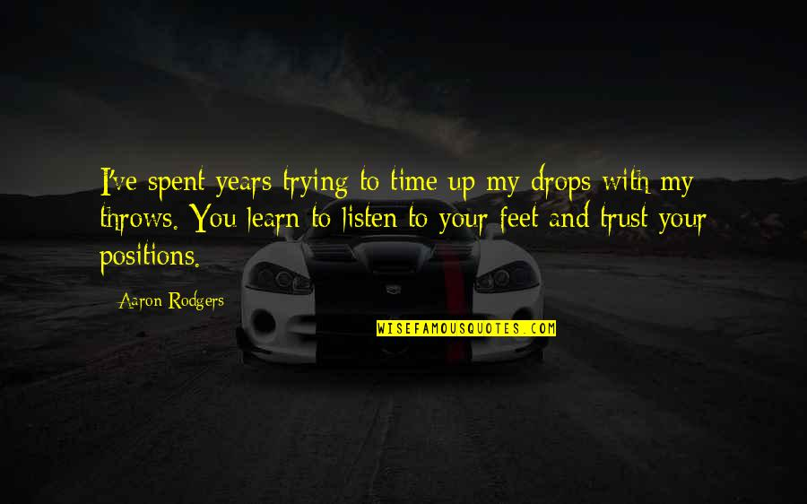 The Time I've Spent With You Quotes By Aaron Rodgers: I've spent years trying to time up my