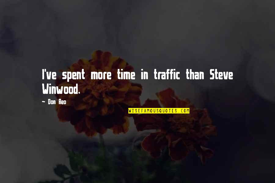 The Time I've Spent With You Quotes By Don Reo: I've spent more time in traffic than Steve