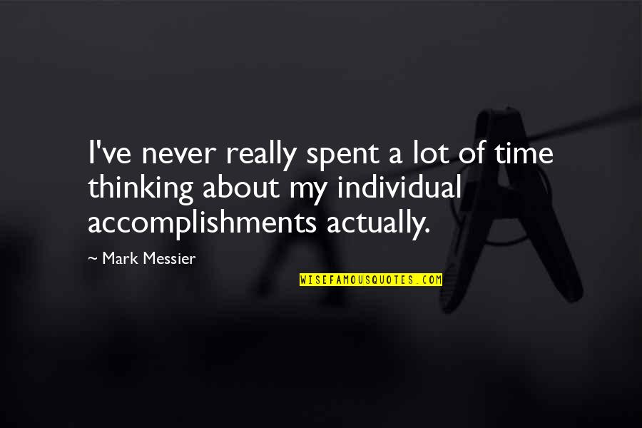 The Time I've Spent With You Quotes By Mark Messier: I've never really spent a lot of time