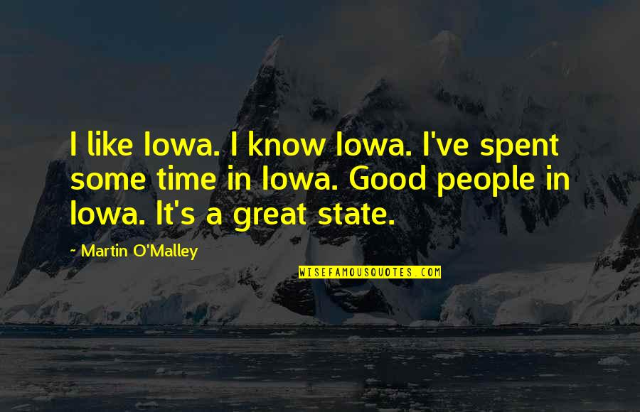 The Time I've Spent With You Quotes By Martin O'Malley: I like Iowa. I know Iowa. I've spent