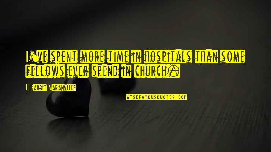 The Time I've Spent With You Quotes By Rabbit Maranville: I've spent more time in hospitals than some