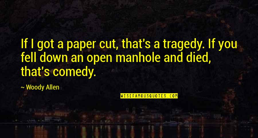 The Tragedy Paper Quotes By Woody Allen: If I got a paper cut, that's a
