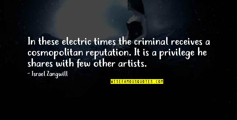 The Tragic Thrills Quotes By Israel Zangwill: In these electric times the criminal receives a
