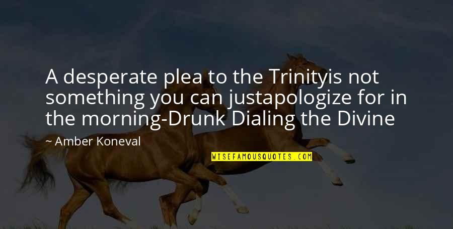 The Trinity Of God Quotes By Amber Koneval: A desperate plea to the Trinityis not something