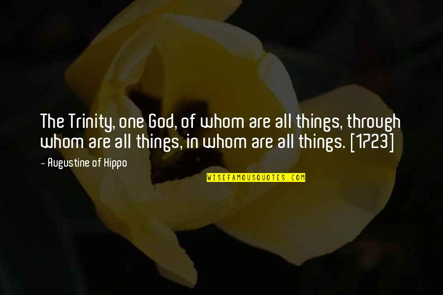 The Trinity Of God Quotes By Augustine Of Hippo: The Trinity, one God, of whom are all