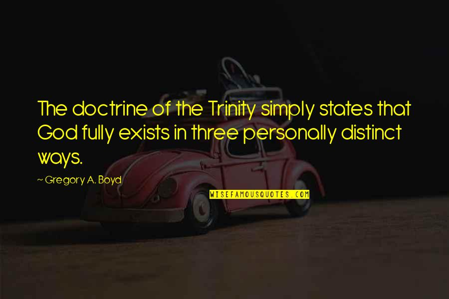 The Trinity Of God Quotes By Gregory A. Boyd: The doctrine of the Trinity simply states that