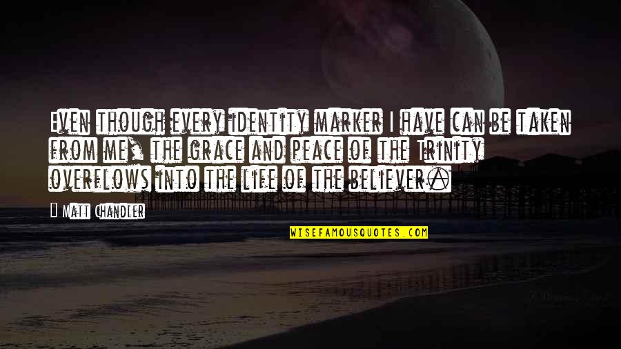 The Trinity Of God Quotes By Matt Chandler: Even though every identity marker I have can