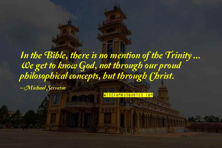 The Trinity Of God Quotes By Michael Servetus: In the Bible, there is no mention of